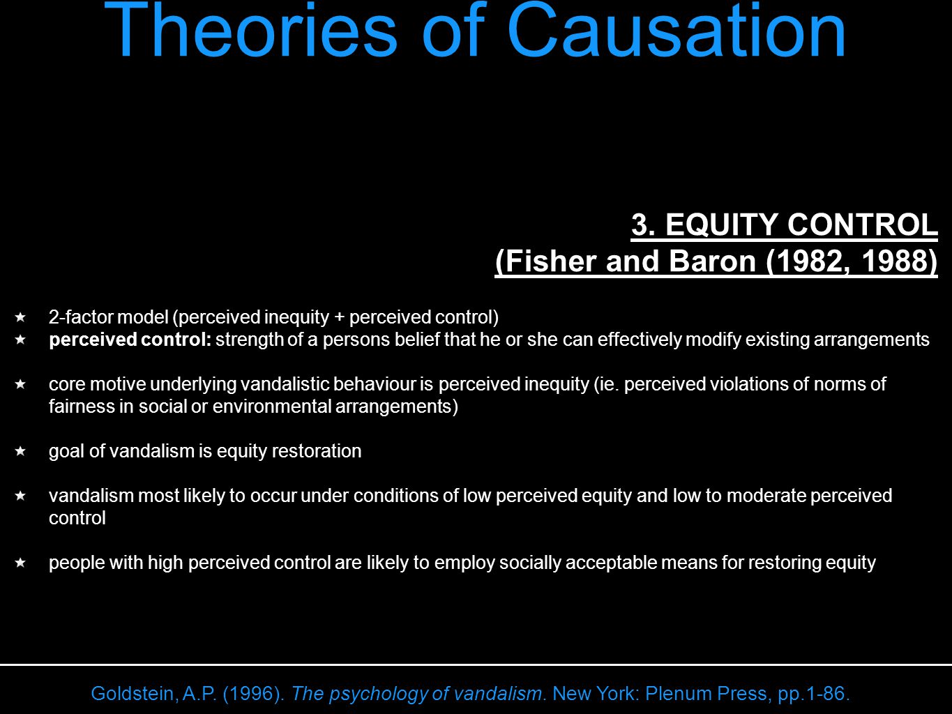 Theories of Causation Goldstein, A.P. (1996). The psychology of vandalism.