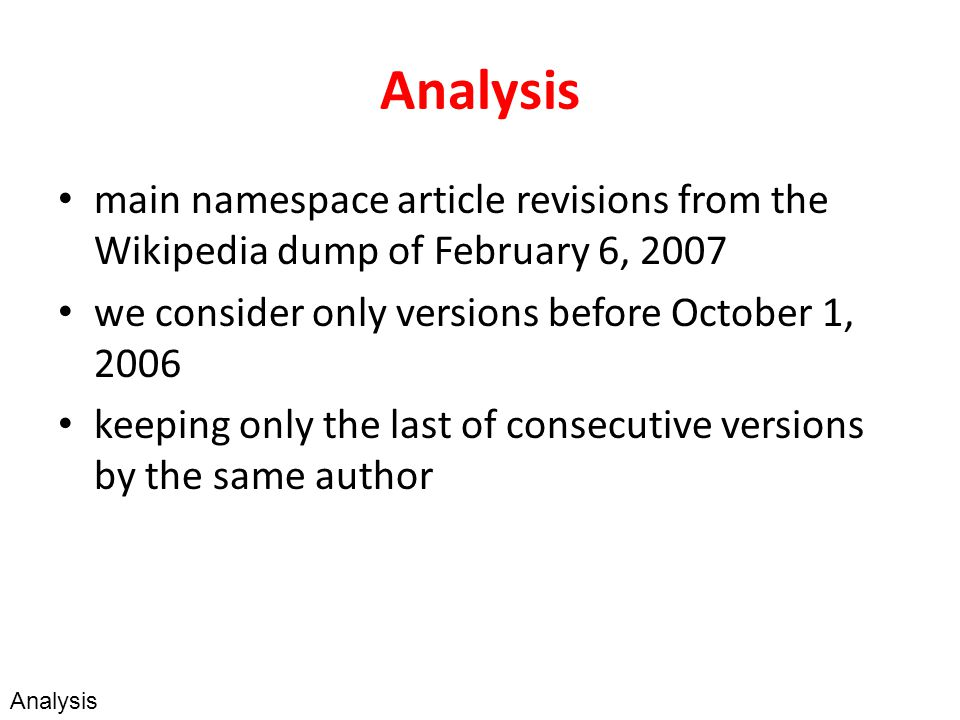 Analysis main namespace article revisions from the Wikipedia dump of February 6, 2007 we consider only versions before October 1, 2006 keeping only the last of consecutive versions by the same author Analysis