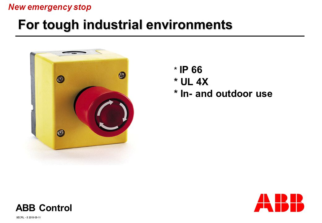 ABB Control SECRL - 8 2015-05-11 * IP 66 * UL 4X * In- and outdoor use For tough industrial environments New emergency stop
