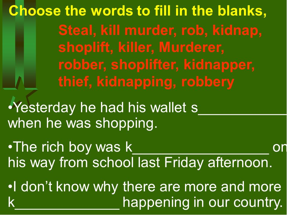 Choose the words to fill in the blanks, Steal, kill murder, rob, kidnap, shoplift, killer, Murderer, robber, shoplifter, kidnapper, thief, kidnapping,