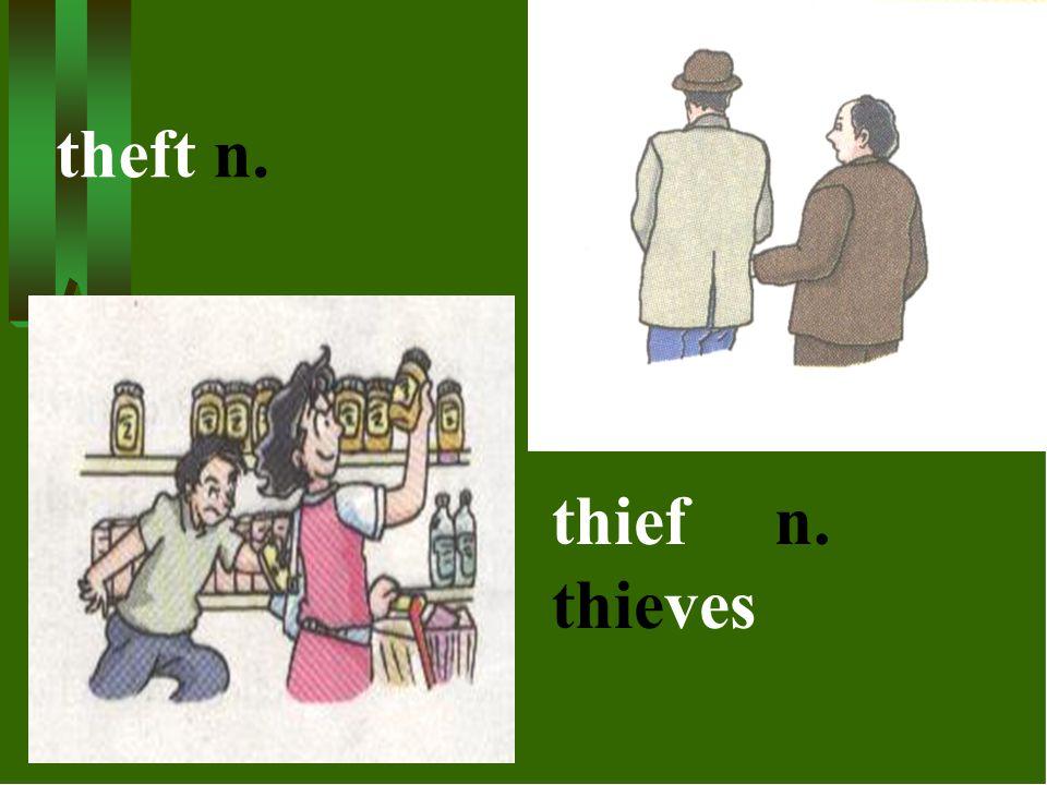 theft n. thief n. thieves