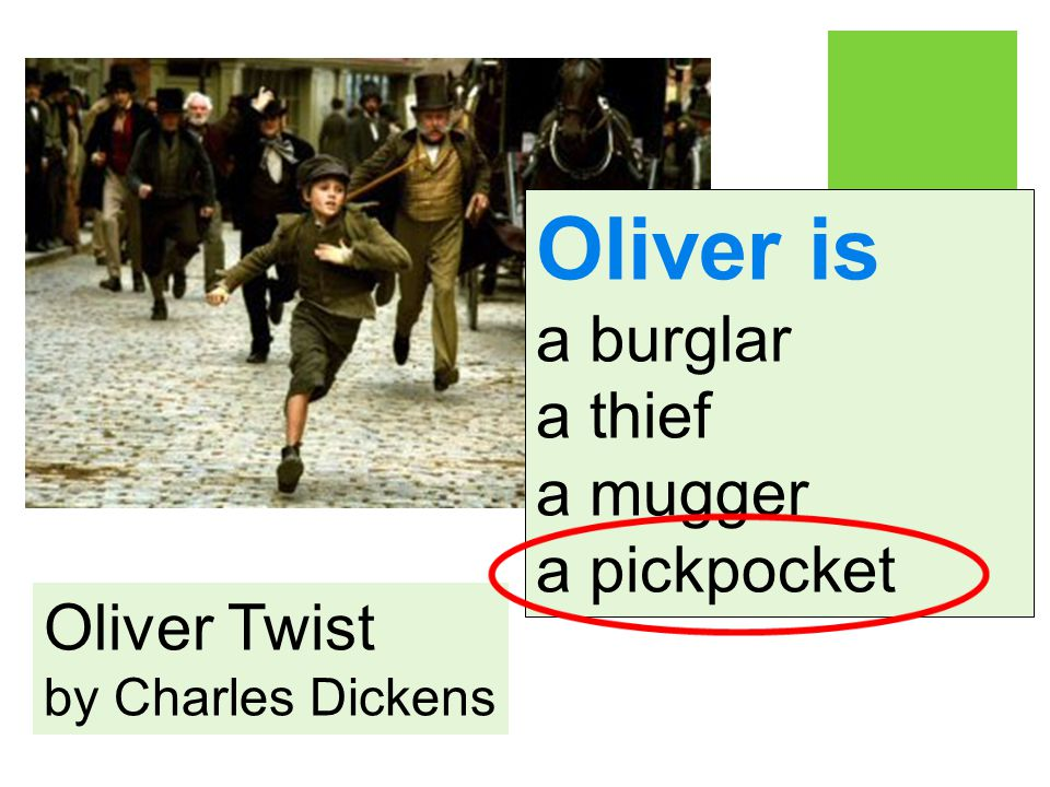 Oliver Twist by Charles Dickens Oliver is a burglar a thief a mugger a pickpocket