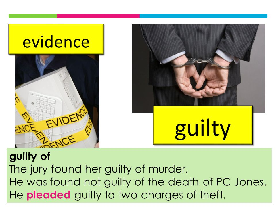 evidence guilty guilty of The jury found her guilty of murder.