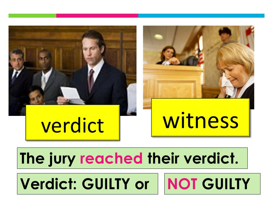 verdict witness The jury reached their verdict. Verdict: GUILTY orNOT GUILTY