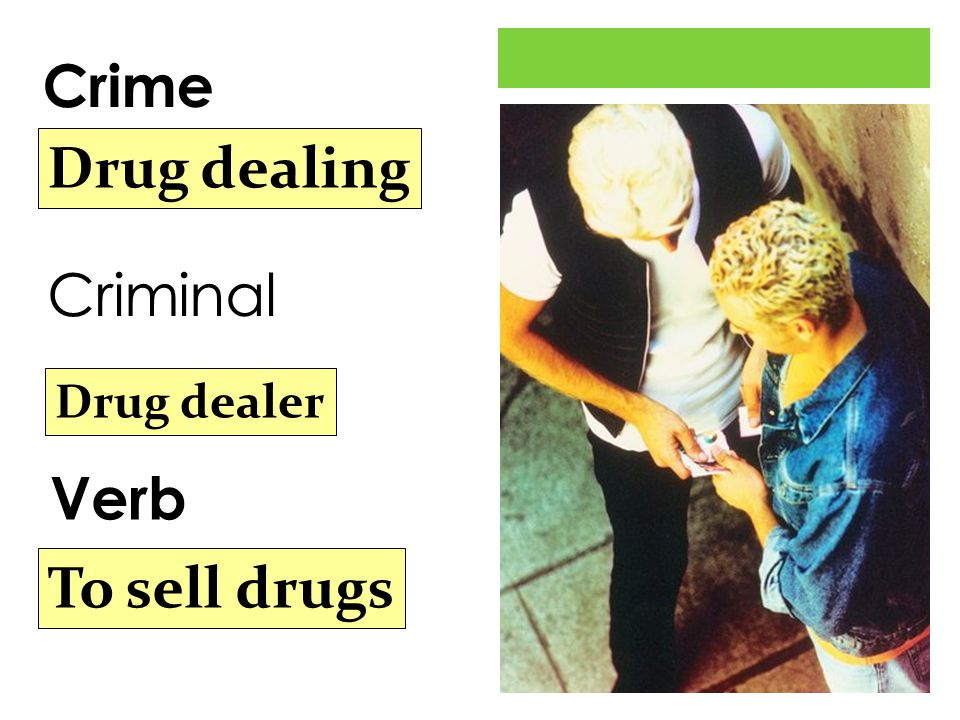 Criminal Crime Verb Drug dealing Drug dealer To sell drugs