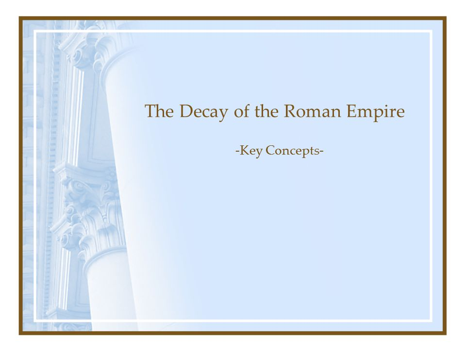 The Decay of the Roman Empire -Key Concepts-