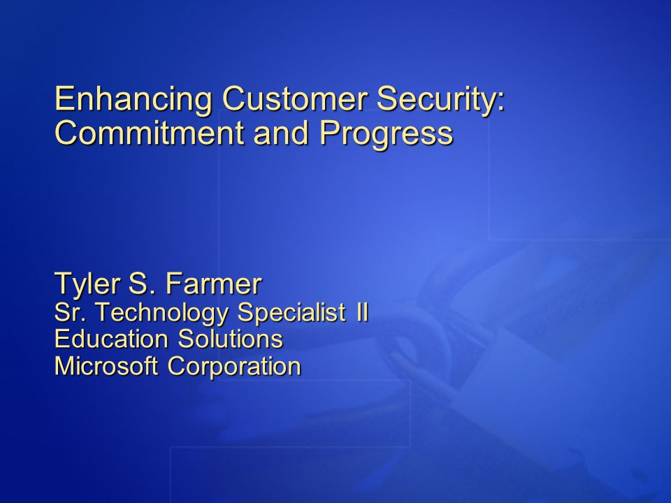 Enhancing Customer Security: Commitment and Progress Tyler S.