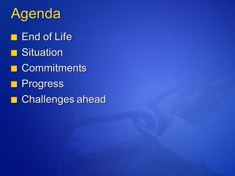 Agenda End of Life SituationCommitmentsProgress Challenges ahead
