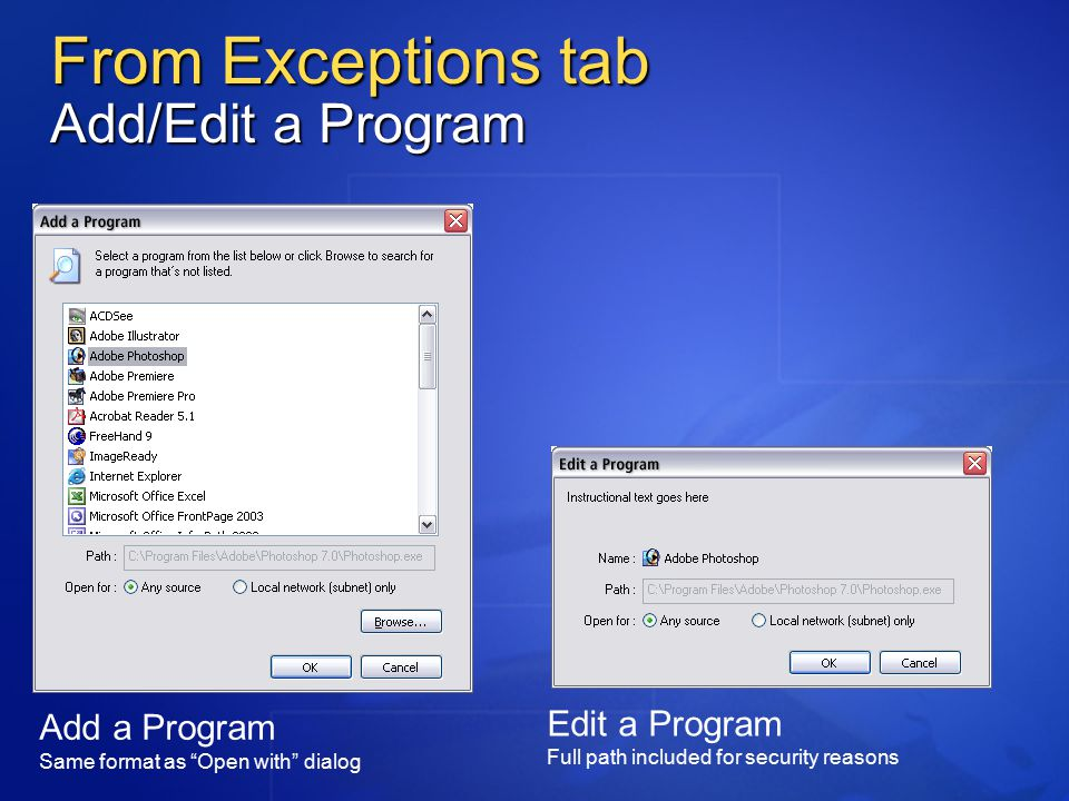 From Exceptions tab Add/Edit a Program Add a Program Same format as Open with dialog Edit a Program Full path included for security reasons