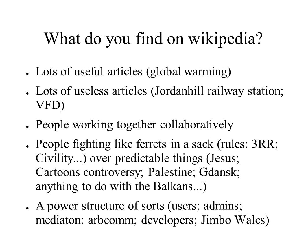 What do you find on wikipedia? ● Lots of useful articles (global warming) ● Lots of useless articles (Jordanhill railway station; VFD) ● People workin