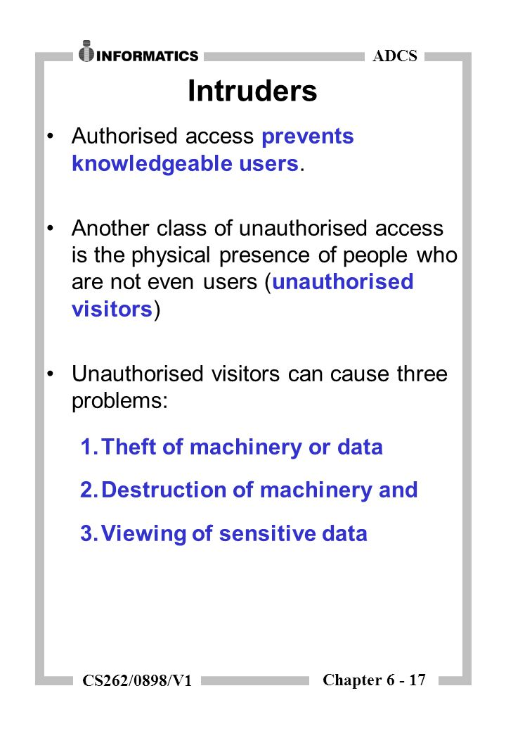 Chapter 6 - 17 ADCS CS262/0898/V1 Intruders Authorised access prevents knowledgeable users.