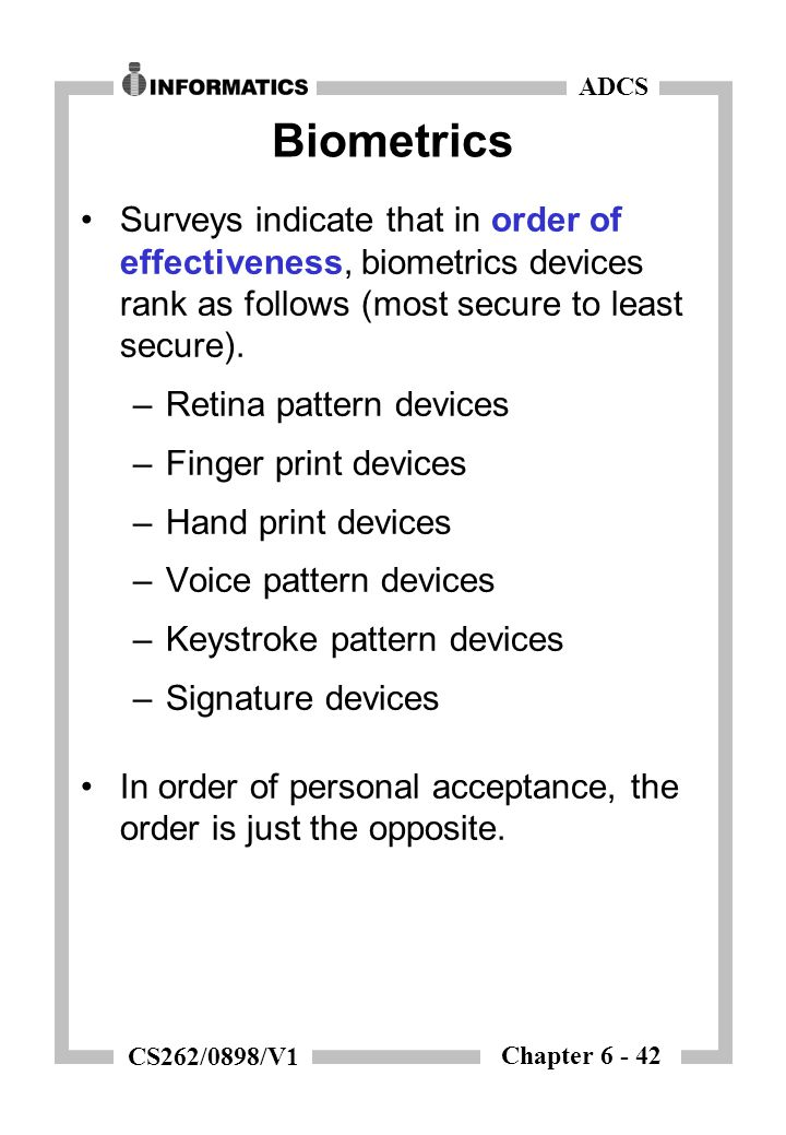 Chapter 6 - 42 ADCS CS262/0898/V1 Biometrics Surveys indicate that in order of effectiveness, biometrics devices rank as follows (most secure to least