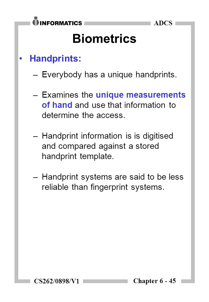 Chapter 6 - 45 ADCS CS262/0898/V1 Biometrics Handprints: –Everybody has a unique handprints.