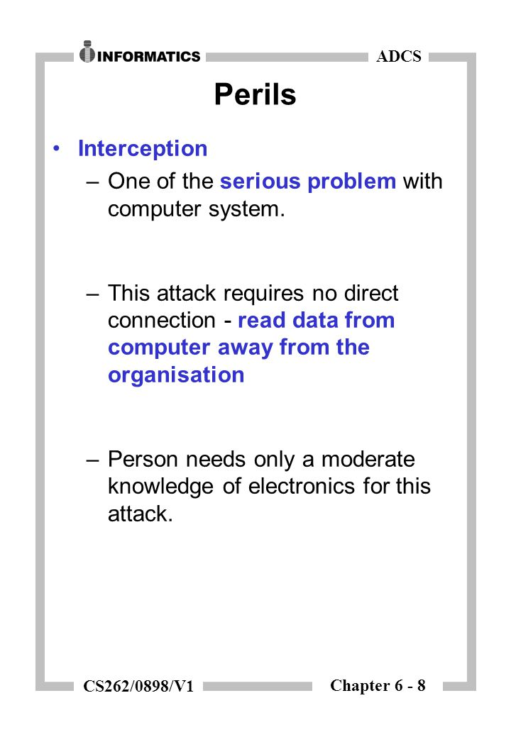 Chapter 6 - 8 ADCS CS262/0898/V1 Perils Interception –One of the serious problem with computer system.