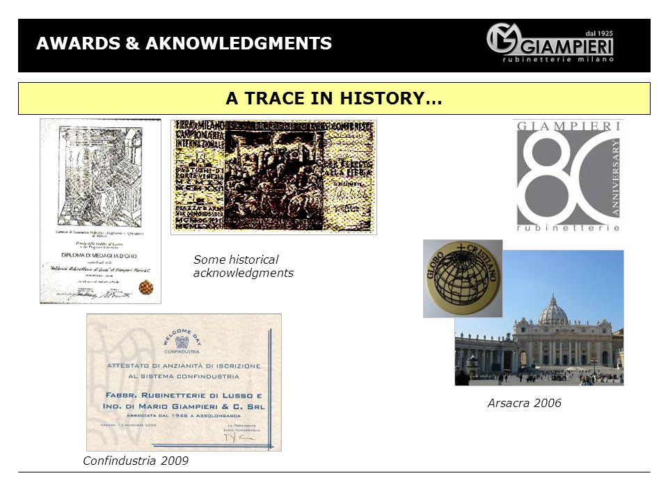 AWARDS & AKNOWLEDGMENTS Arsacra 2006 Confindustria 2009 A TRACE IN HISTORY… Some historical acknowledgments