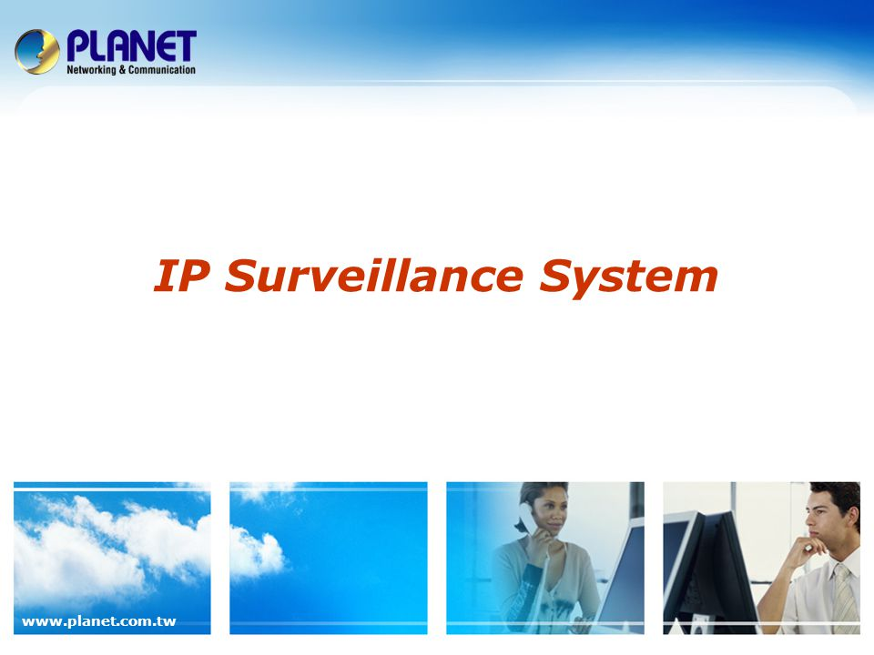 www.planet.com.tw IP Surveillance System
