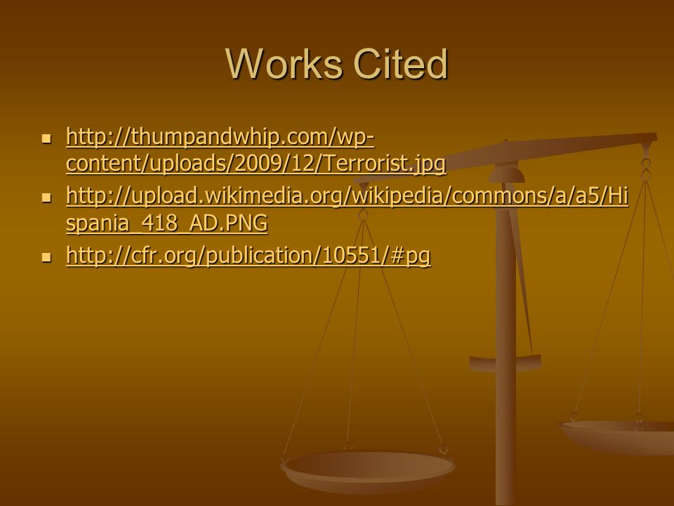 Works Cited http://thumpandwhip.com/wp- content/uploads/2009/12/Terrorist.jpg http://thumpandwhip.com/wp- content/uploads/2009/12/Terrorist.jpg http://thumpandwhip.com/wp- content/uploads/2009/12/Terrorist.jpg http://thumpandwhip.com/wp- content/uploads/2009/12/Terrorist.jpg http://upload.wikimedia.org/wikipedia/commons/a/a5/Hi spania_418_AD.PNG http://upload.wikimedia.org/wikipedia/commons/a/a5/Hi spania_418_AD.PNG http://upload.wikimedia.org/wikipedia/commons/a/a5/Hi spania_418_AD.PNG http://upload.wikimedia.org/wikipedia/commons/a/a5/Hi spania_418_AD.PNG http://cfr.org/publication/10551/#pg http://cfr.org/publication/10551/#pg http://cfr.org/publication/10551/#pg
