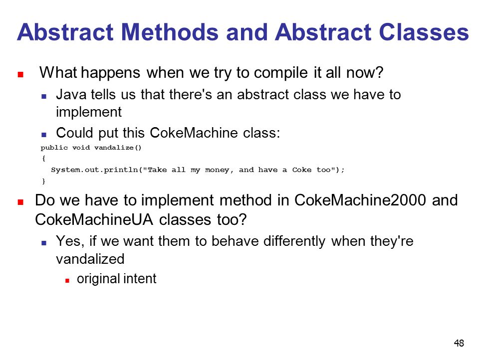 48 Abstract Methods and Abstract Classes n What happens when we try to compile it all now.