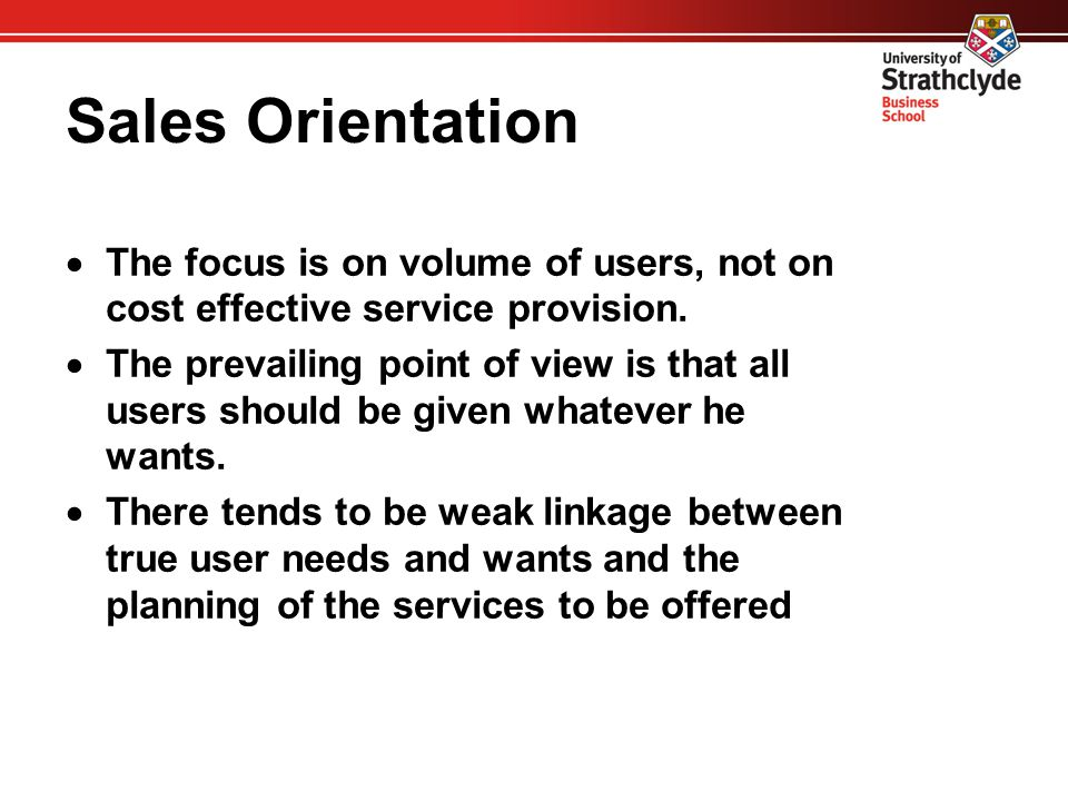 Production Orientation  The focus and emphasis is on having the latest service, technology and database  Little attention is given to marketing research and service planning  If users are unhappy, it's because they don't use the service properly