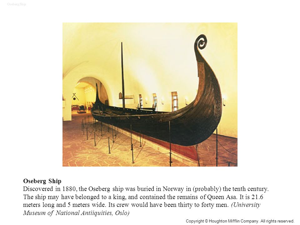 Oseberg Ship Discovered in 1880, the Oseberg ship was buried in Norway in (probably) the tenth century. The ship may have belonged to a king, and cont