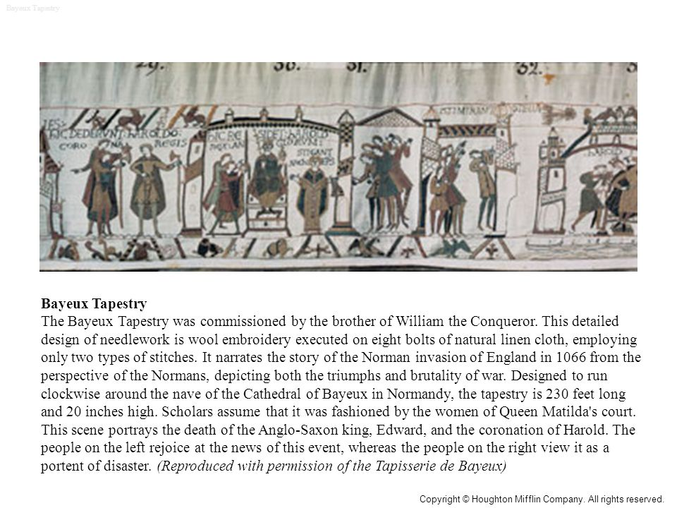 Bayeux Tapestry The Bayeux Tapestry was commissioned by the brother of William the Conqueror. This detailed design of needlework is wool embroidery ex