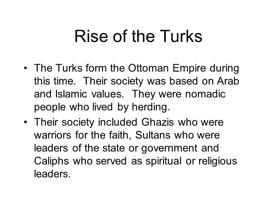 Rise of the Turks The Turks form the Ottoman Empire during this time.