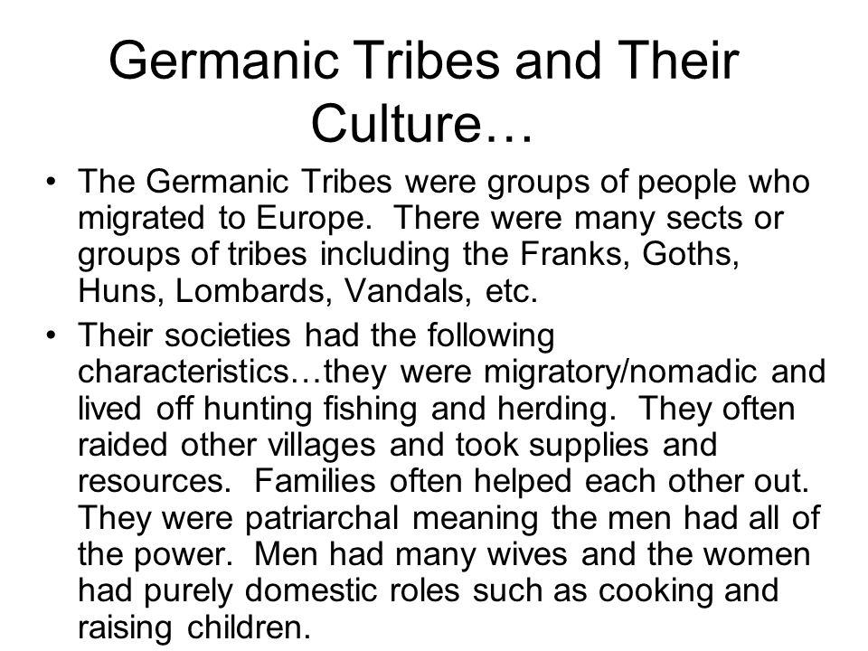 Germanic Tribes and Their Culture… The Germanic Tribes were groups of people who migrated to Europe.