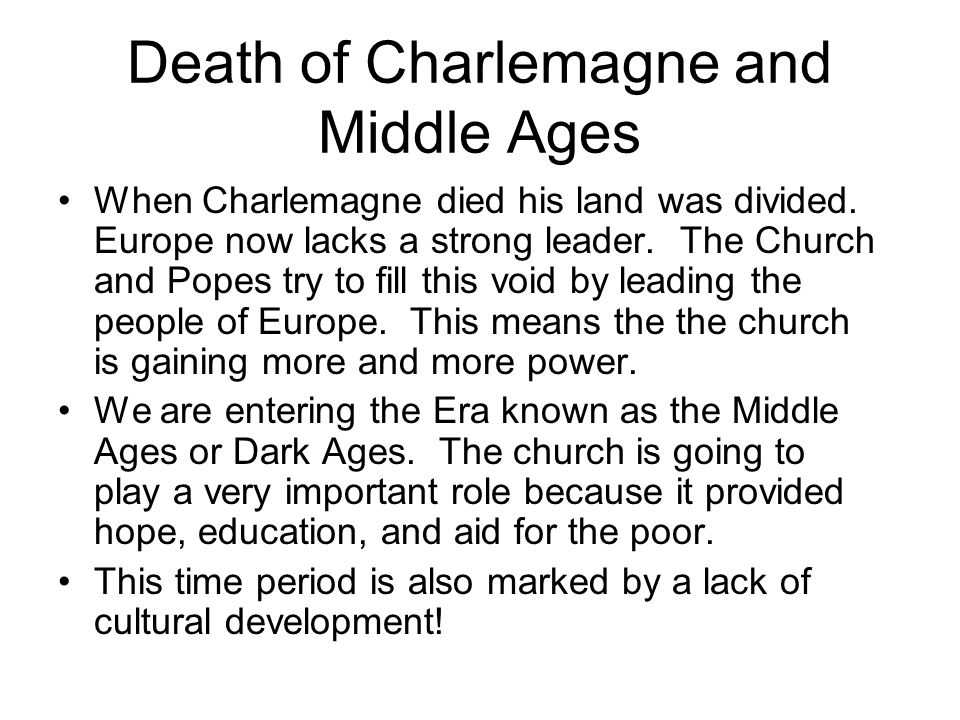 Death of Charlemagne and Middle Ages When Charlemagne died his land was divided.