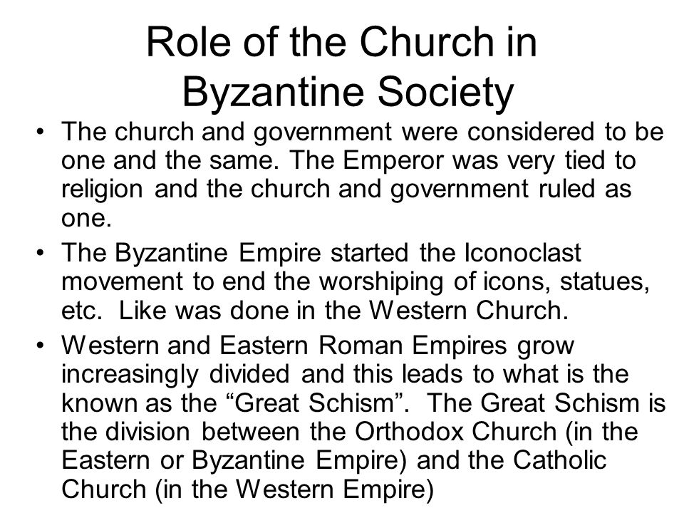 Role of the Church in Byzantine Society The church and government were considered to be one and the same.