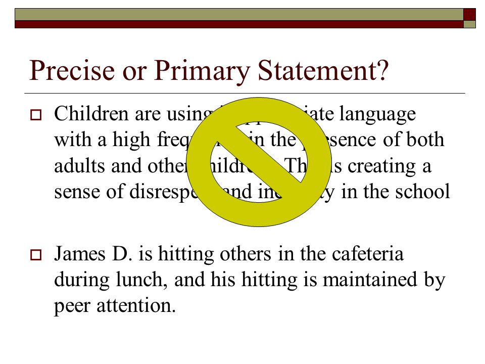 Precise or Primary Statement?  Children are using inappropriate language with a high frequency in the presence of both adults and other children. Thi