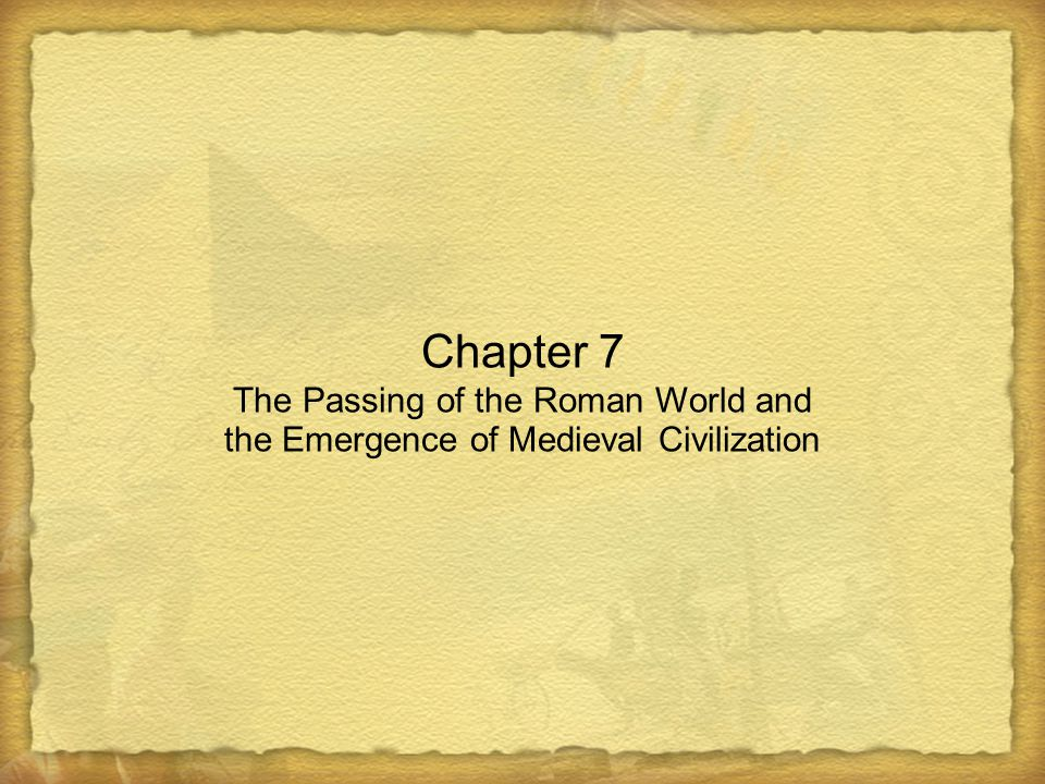 Chapter 7 The Passing of the Roman World and the Emergence of Medieval Civilization