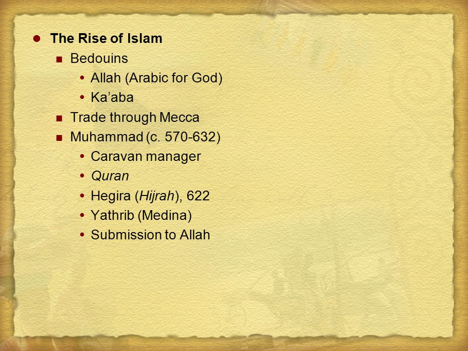 The Rise of Islam Bedouins  Allah (Arabic for God)  Ka'aba Trade through Mecca Muhammad (c.