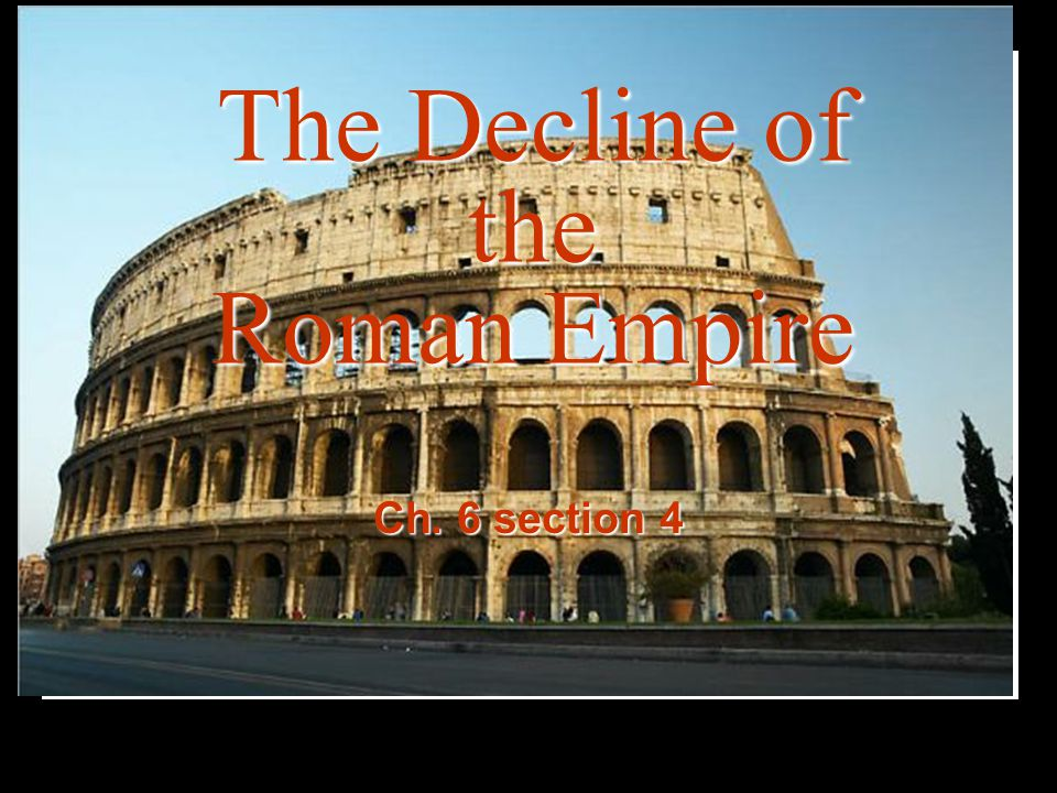 The Decline of the Roman Empire Ch. 6 section 4
