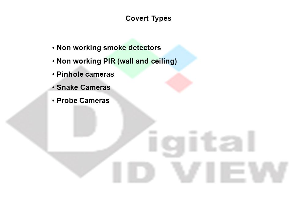 Non working smoke detectors Non working PIR (wall and ceiling) Pinhole cameras Snake Cameras Probe Cameras Covert Types