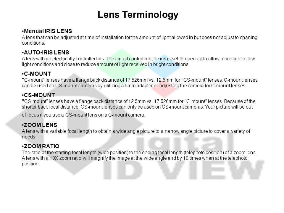 Manual IRIS LENS A lens that can be adjusted at time of installation for the amount of light allowed in but does not adjust to chaning conditions. AUT