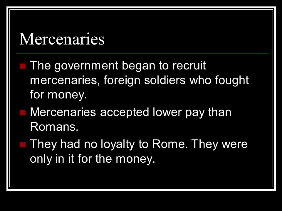 Mercenaries The government began to recruit mercenaries, foreign soldiers who fought for money.