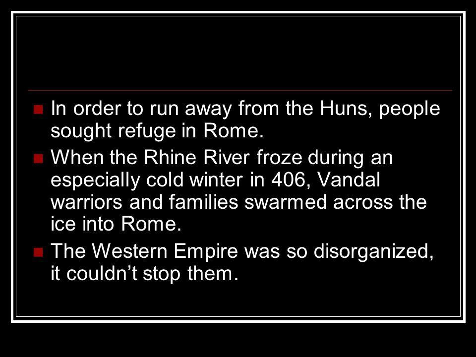 In order to run away from the Huns, people sought refuge in Rome.
