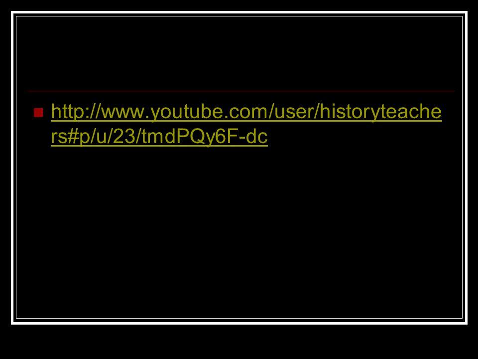 http://www.youtube.com/user/historyteache rs#p/u/23/tmdPQy6F-dc http://www.youtube.com/user/historyteache rs#p/u/23/tmdPQy6F-dc