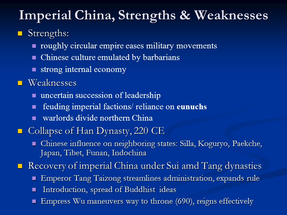 Imperial China, Strengths & Weaknesses Strengths: Strengths: roughly circular empire eases military movements Chinese culture emulated by barbarians s