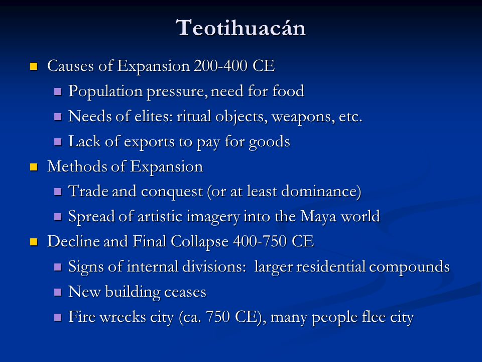 Teotihuacán Causes of Expansion 200-400 CE Causes of Expansion 200-400 CE Population pressure, need for food Population pressure, need for food Needs