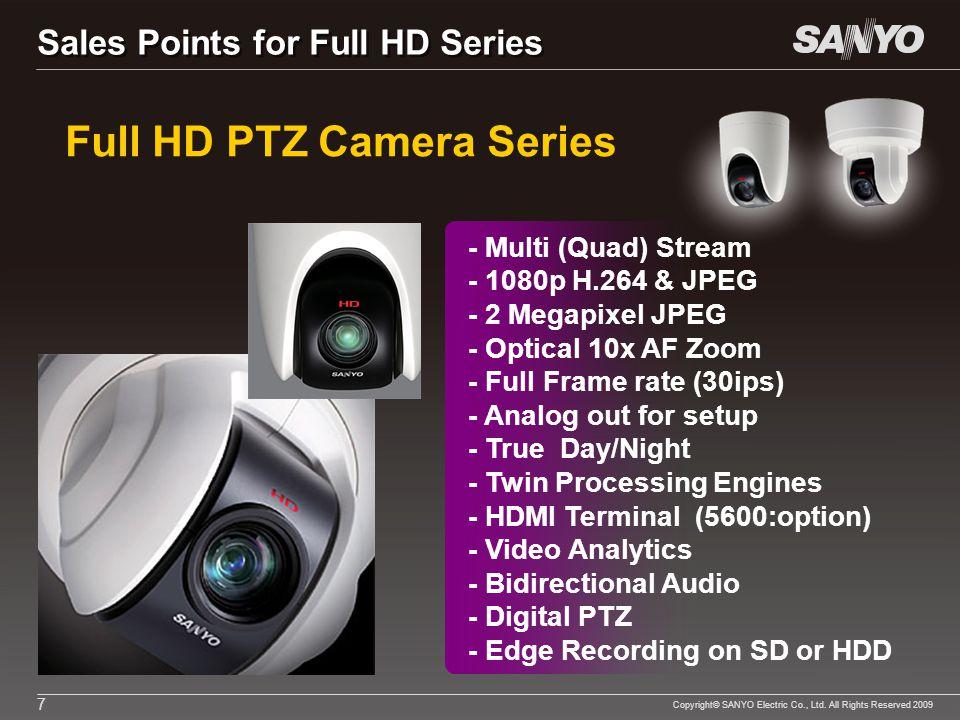 Copyright© SANYO Electric Co., Ltd. All Rights Reserved 2009 7 Full HD PTZ Camera Series - Multi (Quad) Stream - 1080p H.264 & JPEG - 2 Megapixel JPEG