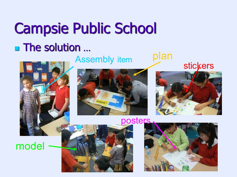 Campsie Public School Assembly item plan model stickers posters The solution … The solution …