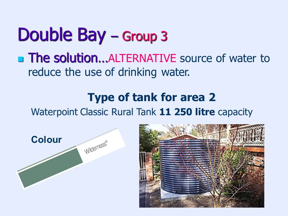 Double Bay – Group 3 The solution… The solution… ALTERNATIVE source of water to reduce the use of drinking water.