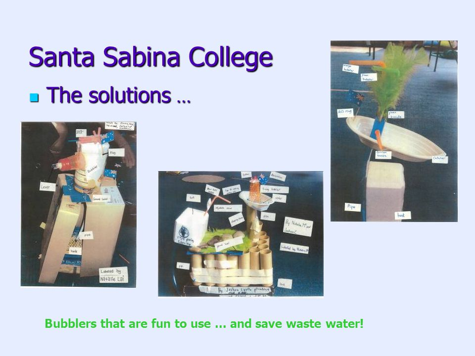 The solutions … The solutions … Santa Sabina College Bubblers that are fun to use … and save waste water!