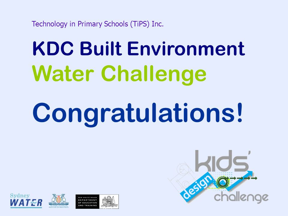 Technology in Primary Schools (TiPS) Inc. KDC Built Environment Water Challenge Congratulations!
