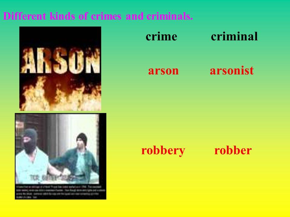 Different kinds of crimes and criminals. crimecriminal arsonarsonist robberyrobber