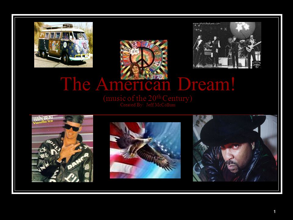 1 The American Dream! (music of the 20 th Century) Created By: Jeff McCollum