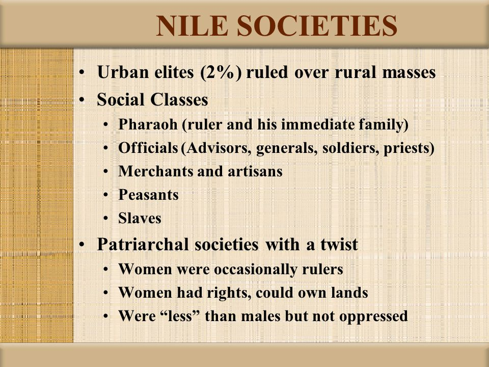 NILE SOCIETIES Urban elites (2%) ruled over rural masses Social Classes Pharaoh (ruler and his immediate family) Officials (Advisors, generals, soldie