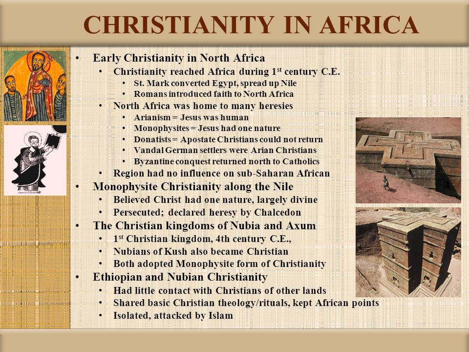 CHRISTIANITY IN AFRICA Early Christianity in North Africa Christianity reached Africa during 1 st century C.E. St. Mark converted Egypt, spread up Nil