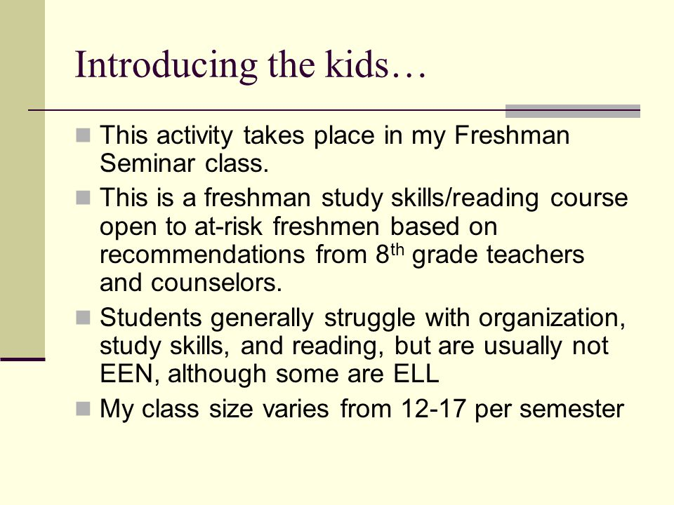 Introducing the kids… This activity takes place in my Freshman Seminar class.